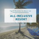why choose all-inclusive resort
